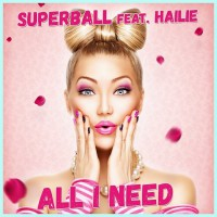 Superball Feat. Hailie All I Need