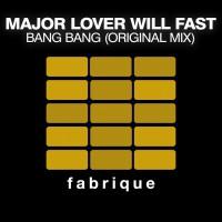 Major Lover & Will Fast Bang Bang