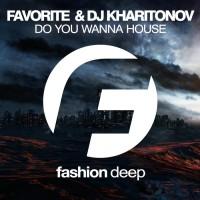 Dj Favorite & Dj Kharitonov Do You Wanna House