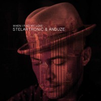 Stelartronic & Anduze When I Find My Love