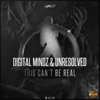 Digital Mindz & Unresolved This Can\'t Be Real