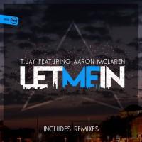 T-jay Feat Aaron Mclaren Let Me In