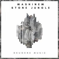 Mashinem Stone Jungle