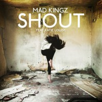 Mad Kingz Feat. Katie Louise Shout