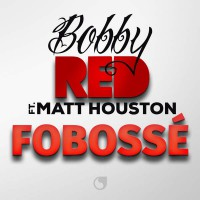 Bobby Red feat. Matt Houston Fobossé