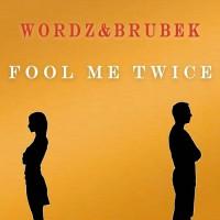 Wordz & Brubek Fool Me Twice