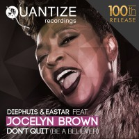 Diephuis & Eastar featuring  Jocelyn Brown Don\'t Quit (Be A Believer)