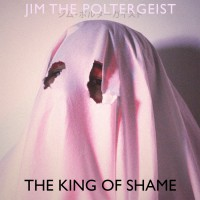Jim The Poltergeist The King Of Shame