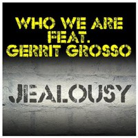 Who We Are feat. Gerrit Grosso Jealousy