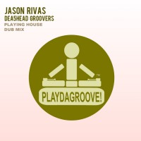 Dea5head Groovers, jason Rivas Playing House