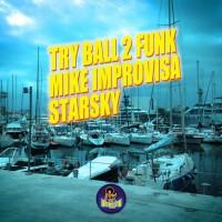 Try Ball 2 Funk & Mike Improvisa Starsky