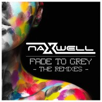 Naxwell Fade To Grey: The Remixes