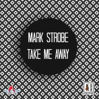 Mark Strobe Take Me Away