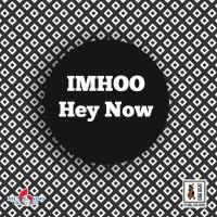 Imhoo Hey Now