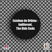 Esteban De Urbina Indiferent/The Kids Soda