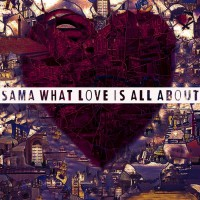 Sama What Love Is All About