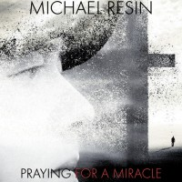 Michael Resin Praying For A Miracle
