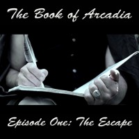 The Book of Arcadia Episode One:The Escape