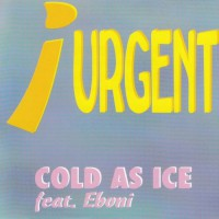 Cold As Ice Feat Eboni Urgent