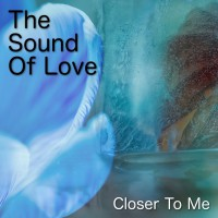 The Sound Of Love Closer To Me