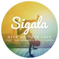Sigala Feat. John Newman And Nile Rodgers Give Me Your Love