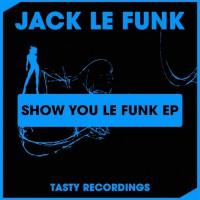 Jack Le Funk Show You Le Funk EP