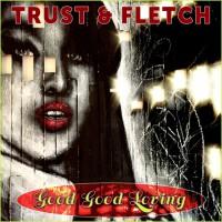 Trust & Fletch Good Good Loving