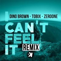 Dino Brown, tobix, zeroone I Can\'t Feel It