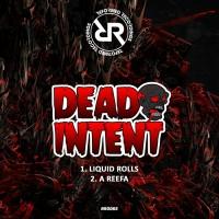 Dead Intent Liquid Rolls/A Reefa
