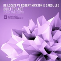 Re Locate Vs. Robert Nickson And Carol Lee Built To Last (Ferry Tayle Remix)