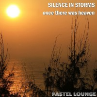 Silence In Storms Once There Was Heaven