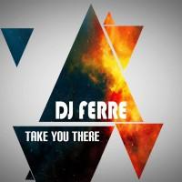 DJ Ferre Take You There