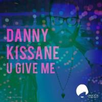 Danny Kissane U Give Me