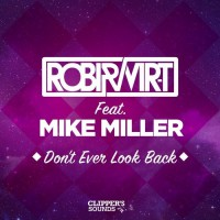 Robi & Vir.t feat. Mike Miller Don\'t Ever Look Back