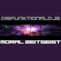 Disfunktional Djs Moral Zeitgeist