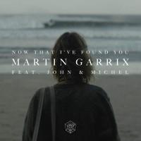 Martin Garrix feat. John & Michel Now That I\'ve Found You