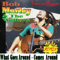 Bob Marley & The Wailers What Goes Around Comes Around