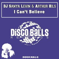 Dj Sanya Levin & Arthur Hils I Can\'t Believe
