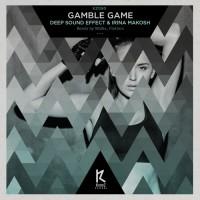 Deep Sound Effect & Irina Makosh Gamble Game