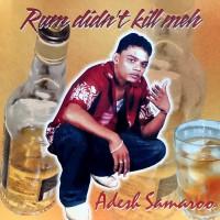 Adesh Samaroo Rum Didn\'t Kill Meh