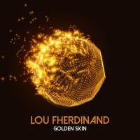 Lou Fherdinand Golden Skin