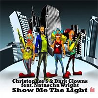 Christopher S and Dark Clowns ft. Natascha Wright Show Me The Light