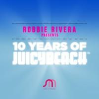 Robbie Rivera 10 Years Of Juicy Beach