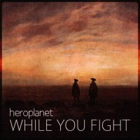 Heroplanet While You Fight