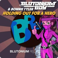Blutonium Boy With Bonnie Tyler Holding Out For A Hero