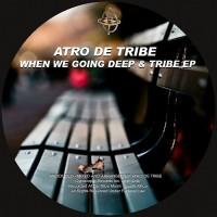 Atro De Tribe When We Going Deep & Tribe EP