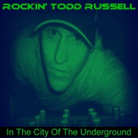 Rockin\' Todd Russell In The City Of The Underground