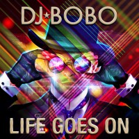 DJ Bobo Life Goes On
