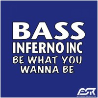 Bass Inferno Inc Be What You Wanna Be