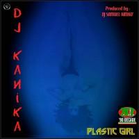 Dj Kanika Plastic Girl